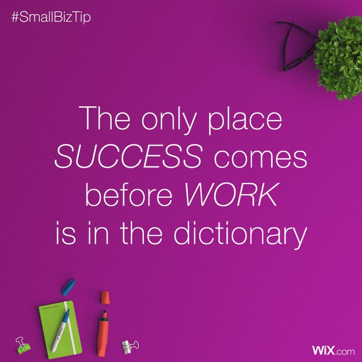 Biz Tip: The Only Place Success comes before work is in the dictionary