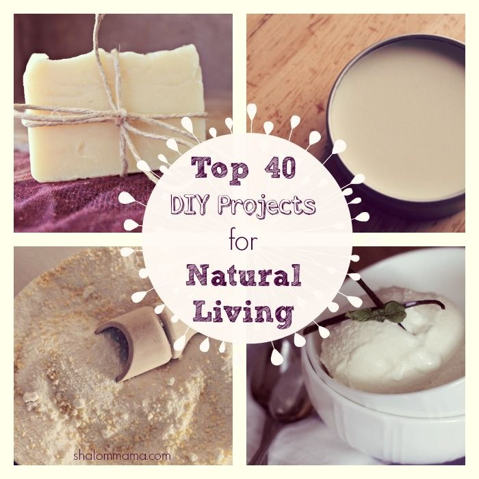 Top 40 DIY Projects for Natural Living. Great project ideas for natural living beginners or veterans looking for new ideas.