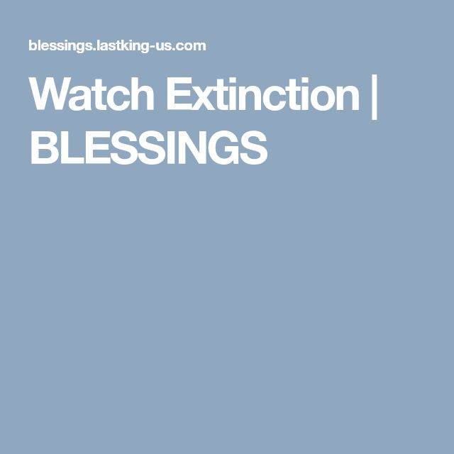 Watch Extinction | BLESSINGS