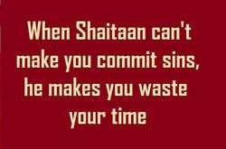 Shaitaan's plan... PROOF ISLAM--- Satan's own....not to commit atrocities in the name of Allah (Shaitaan) & ISLAM means your wasting time on Earth Shaitaan =Satan... this cult is the Devil
