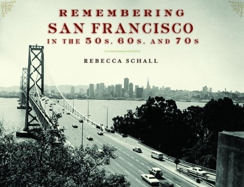 Remembering San Francisco in the 50s, 60s, and 70s by Rebecca Schall, http://www.amazon.com/dp/1596527226/ref=cm_sw_r_pi_dp_yjEuqb0989PKP