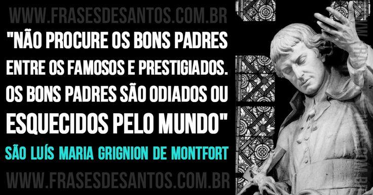 """""""Não procure os bons padres entre os famosos e prestigiados. Os bons padres são odiados ou esquecidos pelo mundo."""" SãoLuísMariaGrigniondeMontfort"""