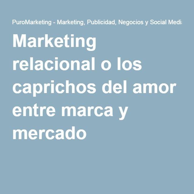 Marketing relacional o los caprichos del amor entre marca y mercado.....