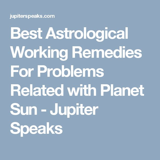 Best Astrological Working Remedies For Problems Related with Planet Sun - Jupiter Speaks