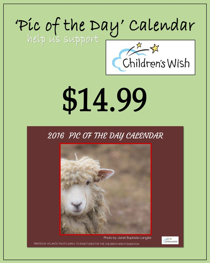 The pictures in this calendar are from photos awarded 'Pic of the Day' by our staff from customers' prints, then voted on by our Facebook fans.  The profits from the sale of this calendar will go to the Children's Wish Foundation of Nova Scotia.