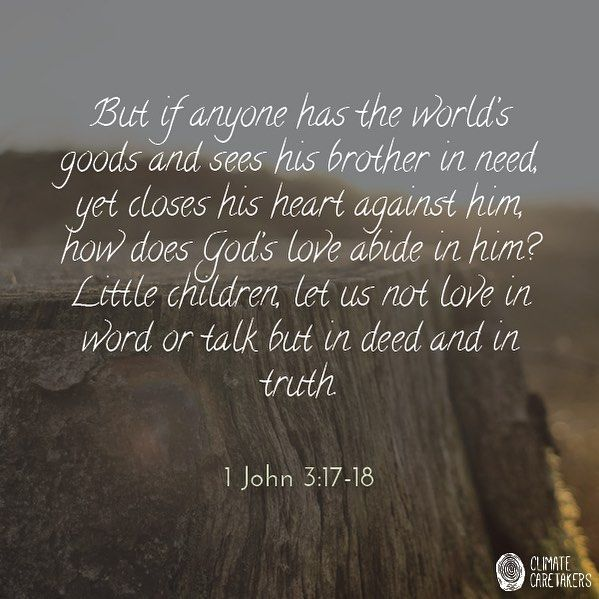 1 John 3:17-18 We all need to hear this again and again! #ClimateCaretakers #Truth