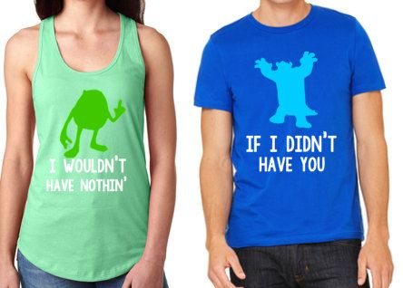 Disney Shirts // Monster's Inc Mike and Sully Disney Shirt // I wouldn't have nothin' if I didn't have you // Disneyland // couples shirts