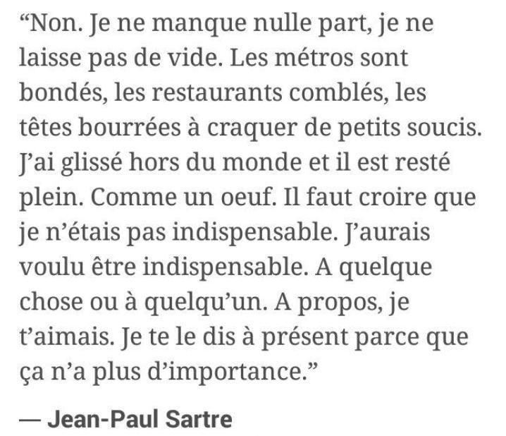 """Sartre - """" ..... A propos, je t'aimais; je te le dis à présent parceque ça n'a plus d'importance """""""