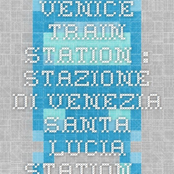 Venice Train Station : Stazione di Venezia Santa Lucia Station, Schedule Information from Rail Europe