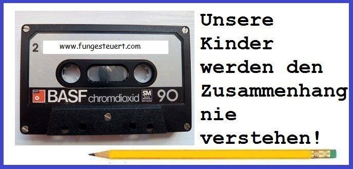 Unsere Kinder werden es nicht mehr verstehen. Kassette, Bleistift und Tesafilm war unser Werkzeug!