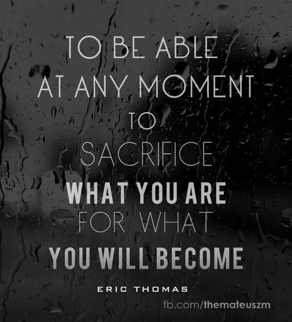sacrifice what you are for what you will become - Google Search