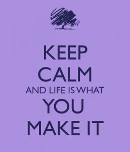 Keep Calm Life Is What You Make It