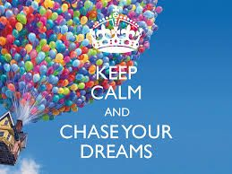 keep calm and chase your dreams