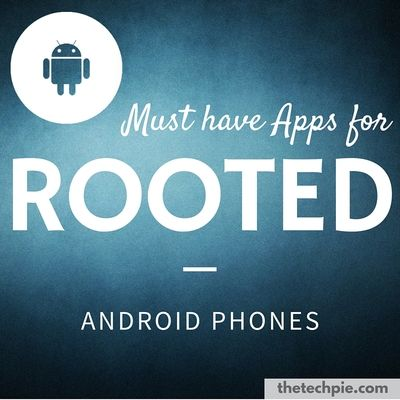 13 Must have apps for #Rooted #Android #Phones  #Apps #technology #thetechpie