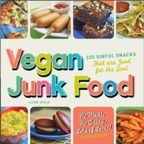 Vegan Junk Food: 225 Sinful Snacks that are Good for the Soul  By Lane Gold