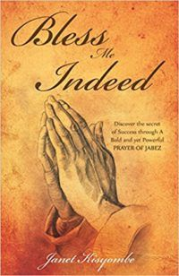 Title: Bless Me Indeed: Discover the Secret of Success Through a Bold and Powerful Prayer of Jabez  Author:  Janet Kisyombe  Publisher: Toplink Publishing  ISBN: 978-1947620490  Pages: 106  Genre: Religious/Advice  Reviewed by: Ella Vincent     Hollywood Book Reviews     Awarded to books of excellent Merit