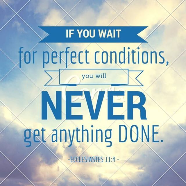 If you wait for perfect conditions, you will never get anything done.  -Ecclesiastes 11:4 #mompreneurs #perfectionism