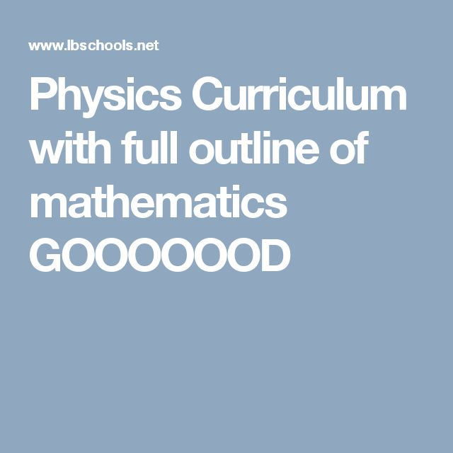 Physics Curriculum with full outline of mathematics GOOOOOOD http://www.glencoe.com/sites/california/student/science/assets/pdfs/ppplm2.pdf
