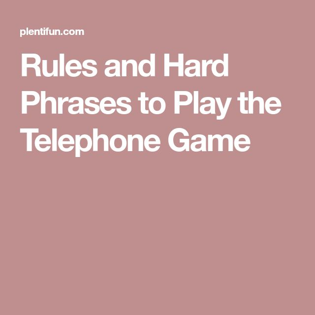 Rules and Hard Phrases to Play the Telephone Game