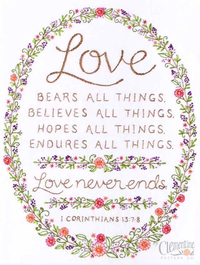 """Love bears all things, believes all things, hopes all things, endures all things. Love never ends."" I Corinthians 13:7-8"