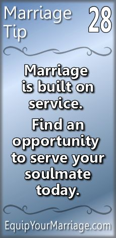 Marriage Tips 28 - Marriage is built on service. Find an opportunity to serve your soulmate today.