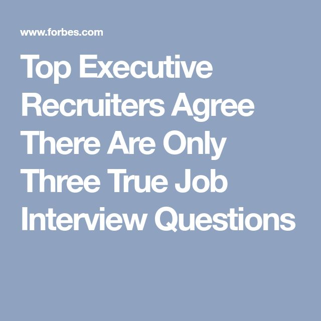 Top Executive Recruiters Agree There Are Only Three True Job Interview Questions