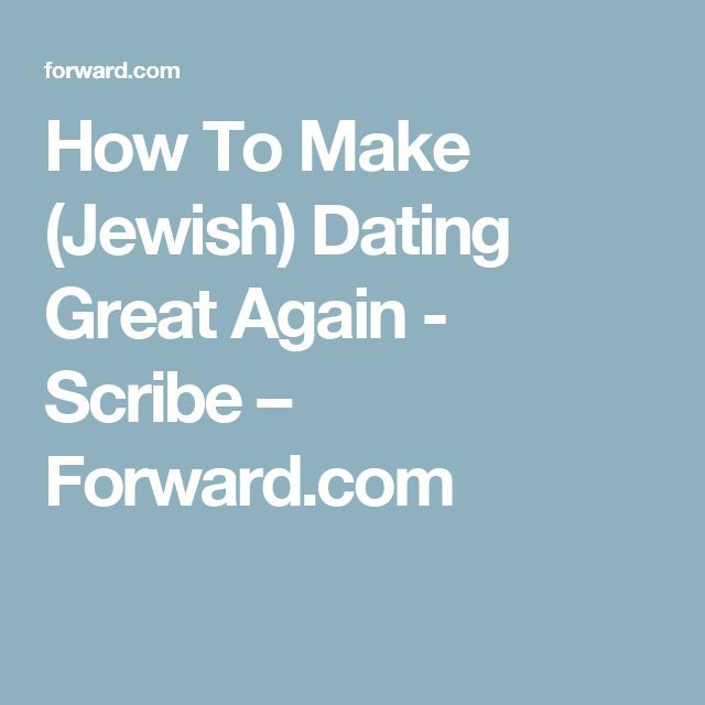 How To Make (Jewish) Dating Great Again - Scribe – Forward.com