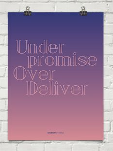 Poster Under promise. Over deliver.