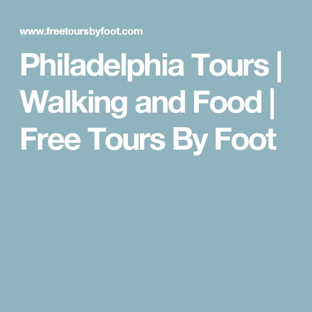 Philadelphia Tours | Walking and Food | Free Tours By Foot