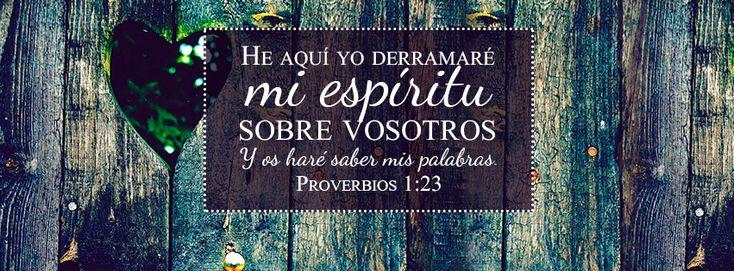 """Derramaré mi espíritu - Proverbios 1:23 """"Volveos a mi reprensión; He aquí yo derramaré mi espíritu sobre vosotros, Y os haré saber mis palabras."""""""