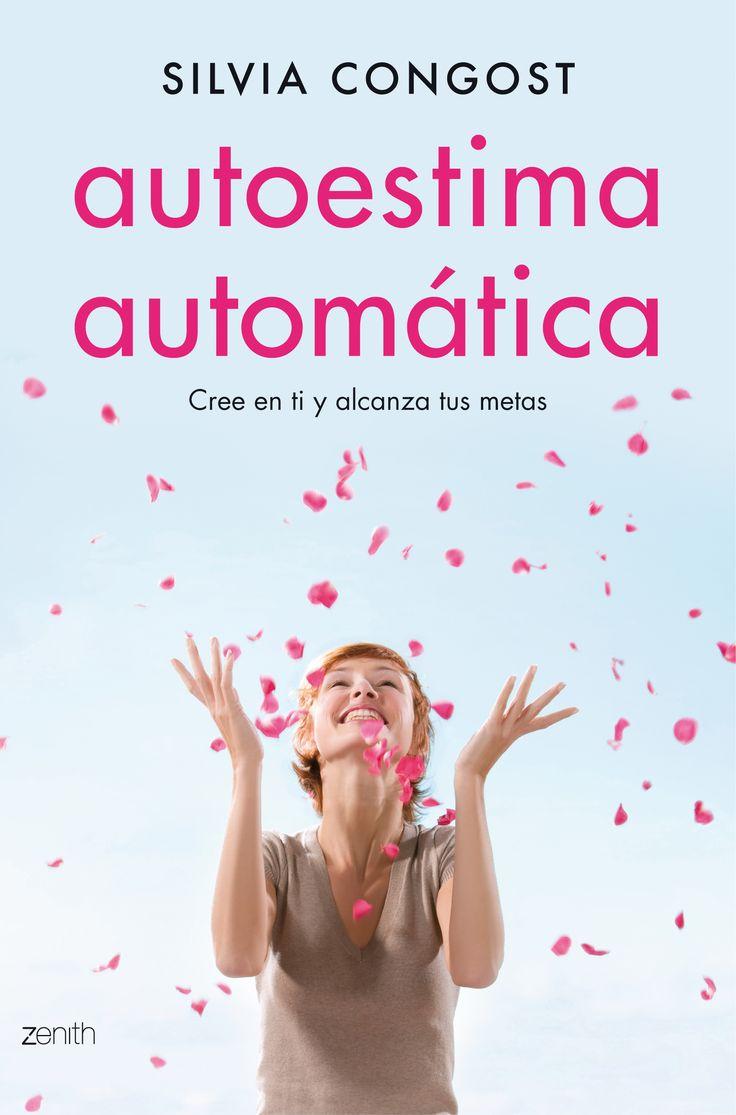 Autoestima automática : cree en ti y alcanza tus metas / Silvia Congost Provensal