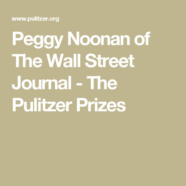 Peggy Noonan of The Wall Street Journal - The Pulitzer Prizes