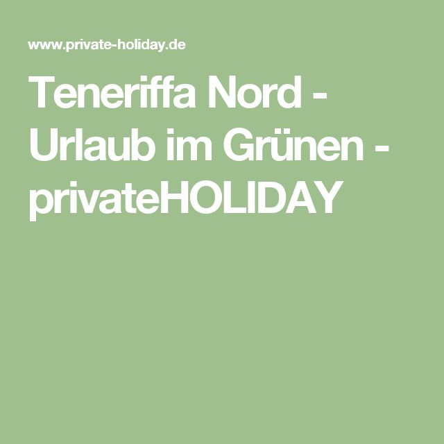 Teneriffa Nord - Urlaub im Grünen - privateHOLIDAY