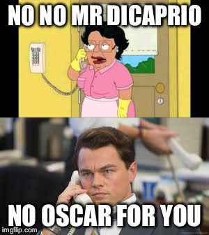 No oscar for you | NO NO MR DICAPRIO NO OSCAR FOR YOU | image tagged in consuela,family guy,leonardo dicaprio | made w/ Imgflip meme maker