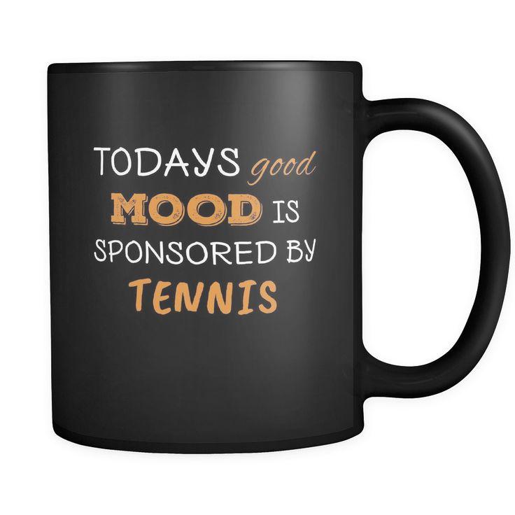 Tennis Todays Good Mood Is Sponsored By Tennis 11oz Black Mug