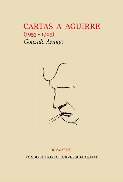 Cartas a Aguirre 1953 - 1965. Gonzalo Arango  #Rescates #EditorialEAFIT #GonzaloArango