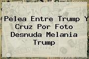 http://tecnoautos.com/wp-content/uploads/imagenes/tendencias/thumbs/pelea-entre-trump-y-cruz-por-foto-desnuda-melania-trump.jpg Melania Trump. Pelea entre Trump y Cruz por foto desnuda Melania Trump, Enlaces, Imágenes, Videos y Tweets - http://tecnoautos.com/actualidad/melania-trump-pelea-entre-trump-y-cruz-por-foto-desnuda-melania-trump/
