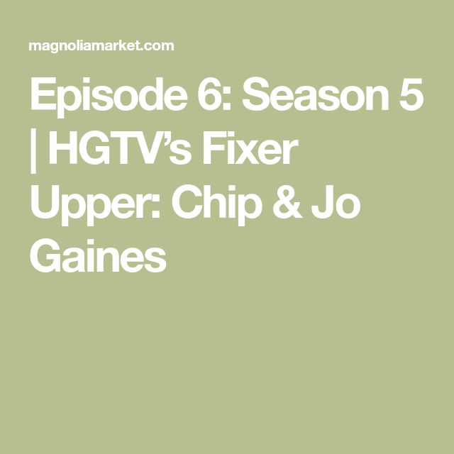 Episode 6: Season 5 | HGTV's Fixer Upper: Chip & Jo Gaines