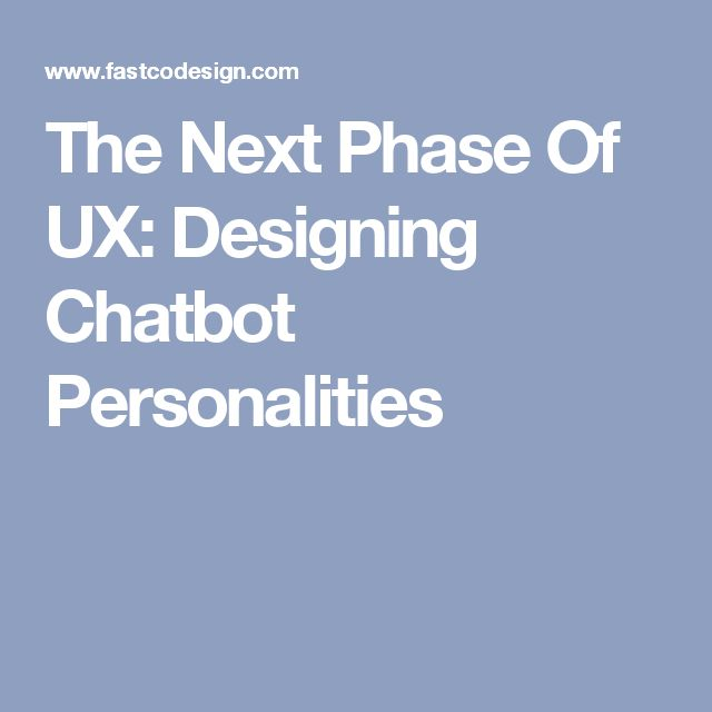 The Next Phase Of UX: Designing Chatbot Personalities