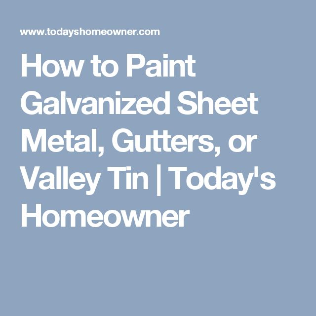 How to Paint Galvanized Sheet Metal, Gutters, or Valley Tin   Today's Homeowner