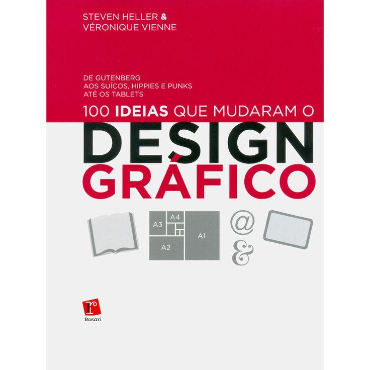Livro - 100 Ideias que Mudaram o Design Gráfico: De Gutenberg aos Suíços, Hippies e Punks até os Tablets - Submarino.com.br