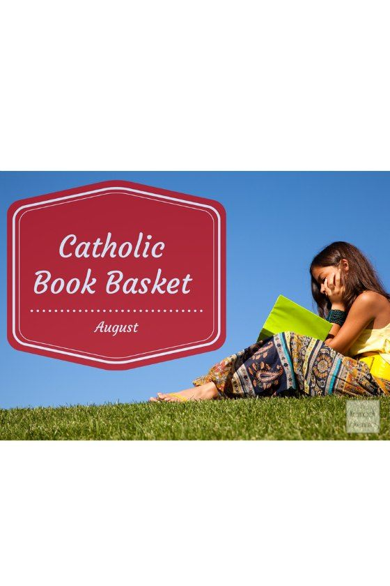 Catholic Book Basket for August - learn about saints, feast days and more! Great references for moms and children too!  #homeschooling #Catholic