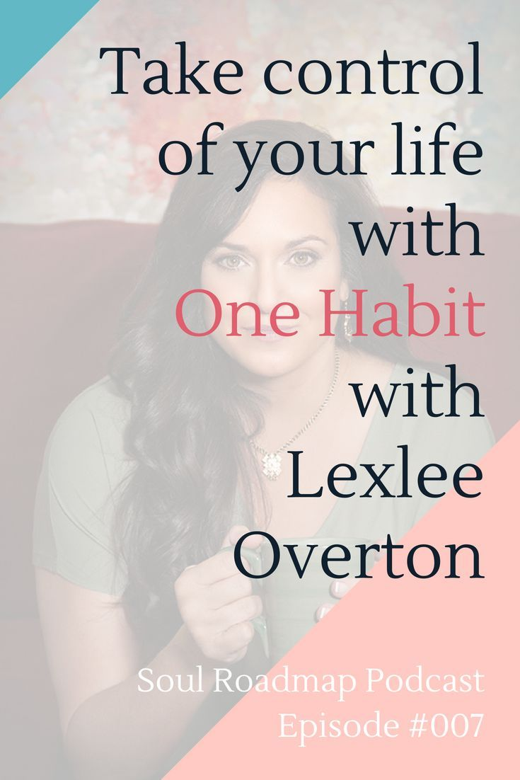 007 How One Habit Can Transform Your Life With Lexlee Overton