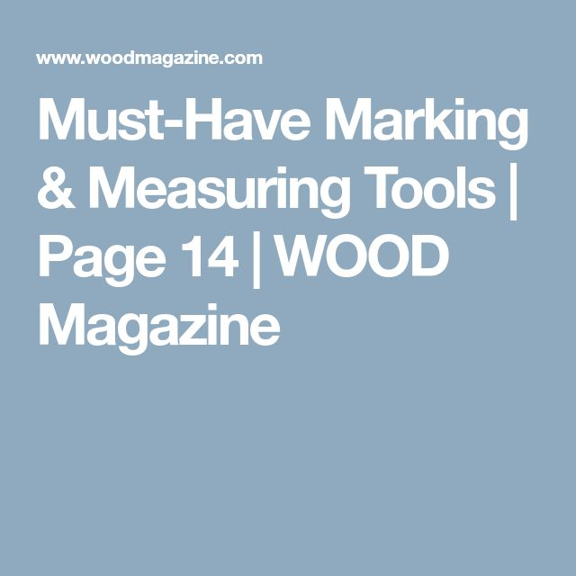 Must-Have Marking & Measuring Tools | Page 14 | WOOD Magazine