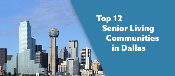 The 12 Most Popular Senior Living Communities in Dallas - Ft. Worth, TX  From independent living to assisted living to skilled nursing communities, here is a list of the 12 most popular senior living communities in the Dallas-Ft. Worth area.