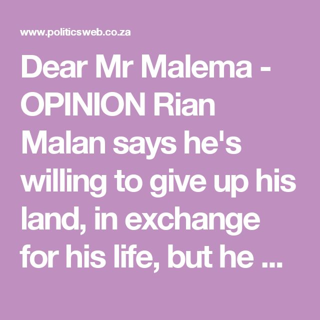 Dear Mr Malema - OPINION Rian Malan says he's willing to give up his land, in exchange for his life, but he would like to confirm who the rightful owners really are| Politicsweb