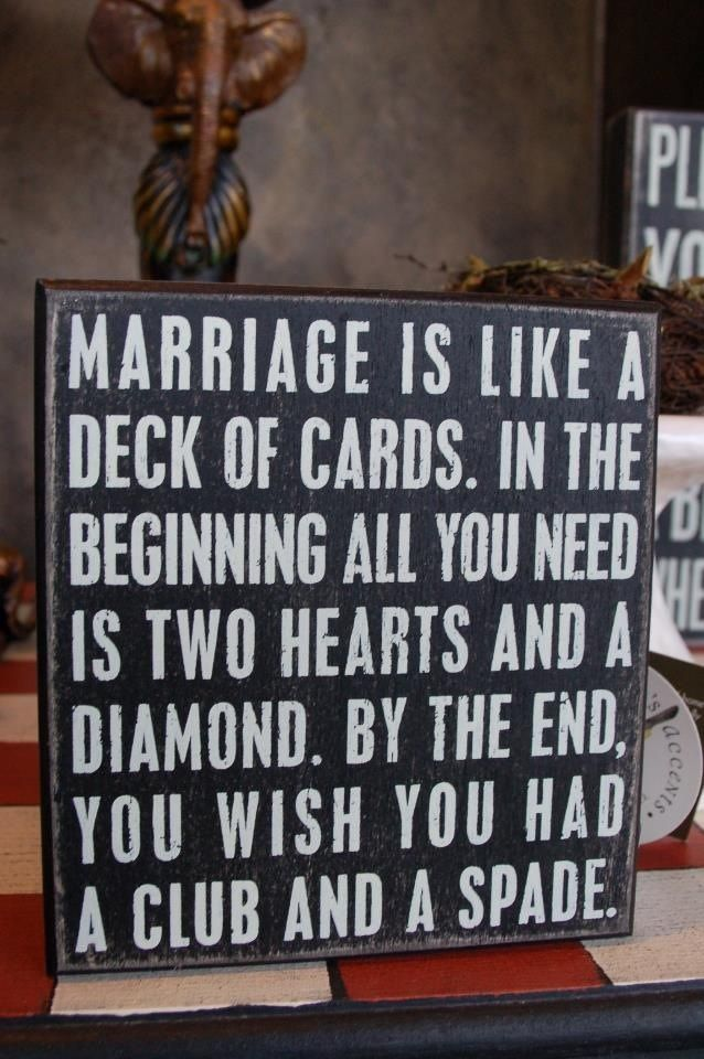 Marriage is like a deck of cards. - Imgur