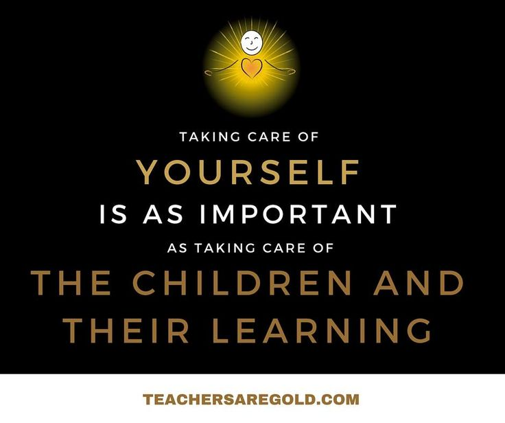 Don't forget about you. Taking care of ourselves is a great way for children to learn to do the same for themselves. #TeacherSelfCare
