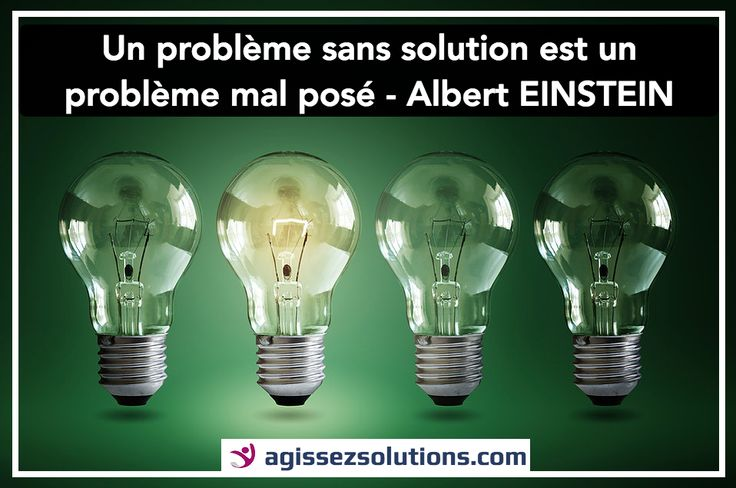 😃 Un problème = une solution - Albert EINSTEIN 😃 Site : www.agissezsolutions.com / Facebook : https://www.facebook.com/AgissezSolutions/