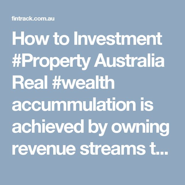 How toInvestment #Property Australia  Real #wealth accummulation is achieved by owning revenue streams that is under your control. There are several approaches to wealth creation; for example you can increase the income you already have, add a second source of income, investing in real estate, and by being ruthless in deciding how to spend your hard earned money.    #money, ##wealth #realwealth, #Buy, #creation, #Australia